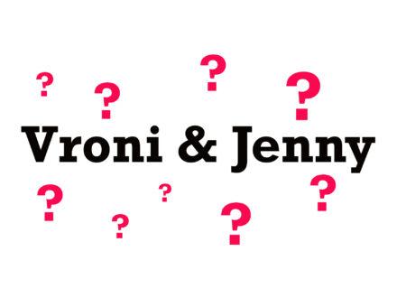 """""""Fragt Vroni & Jenny ein Loch in den Bauch"""""""