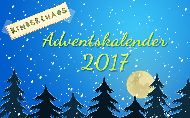 Adventskalender 2017 auf Kinderchaos: 24 Türchen und was dahinter steckt…